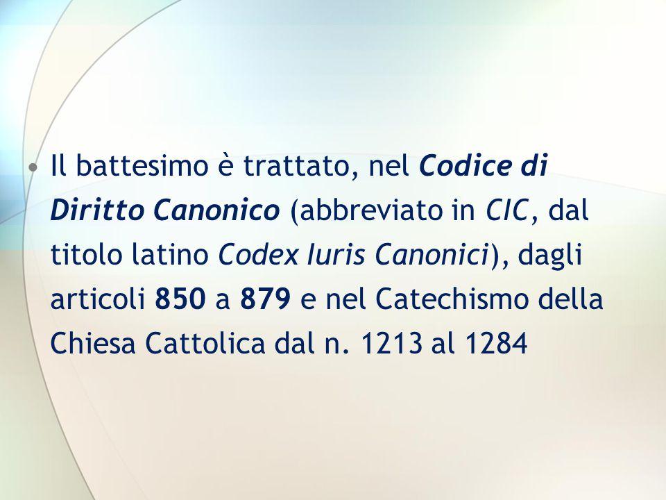 Il battesimo è trattato, nel Codice di Diritto Canonico (abbreviato in CIC, dal titolo latino Codex Iuris Canonici), dagli articoli 850 a 879 e nel Ca