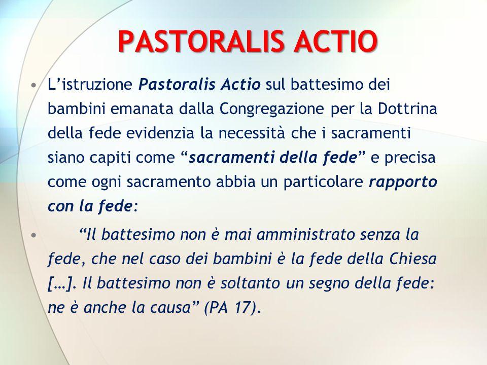 PASTORALIS ACTIO L'istruzione Pastoralis Actio sul battesimo dei bambini emanata dalla Congregazione per la Dottrina della fede evidenzia la necessità