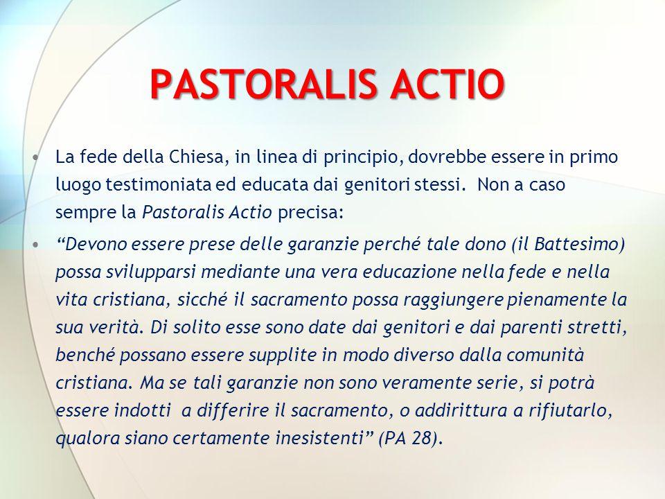 PASTORALIS ACTIO La fede della Chiesa, in linea di principio, dovrebbe essere in primo luogo testimoniata ed educata dai genitori stessi. Non a caso s