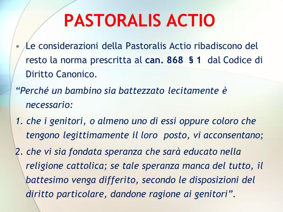 """PASTORALIS ACTIO Le considerazioni della Pastoralis Actio ribadiscono del resto la norma prescritta al can. 868 § 1 dal Codice di Diritto Canonico. """"P"""