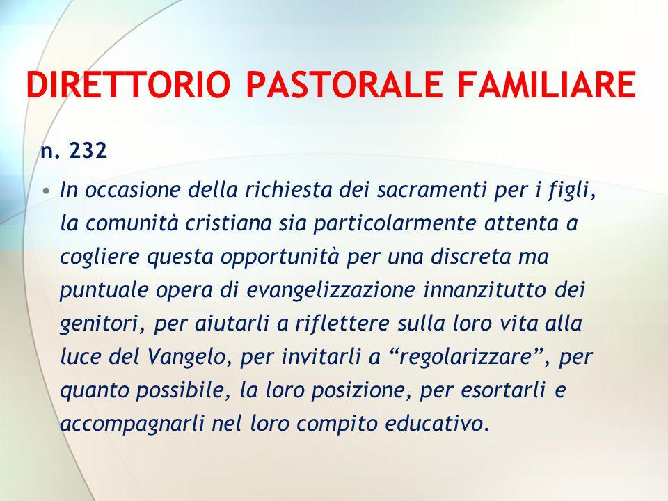 DIRETTORIO PASTORALE FAMILIARE n. 232 In occasione della richiesta dei sacramenti per i figli, la comunità cristiana sia particolarmente attenta a cog
