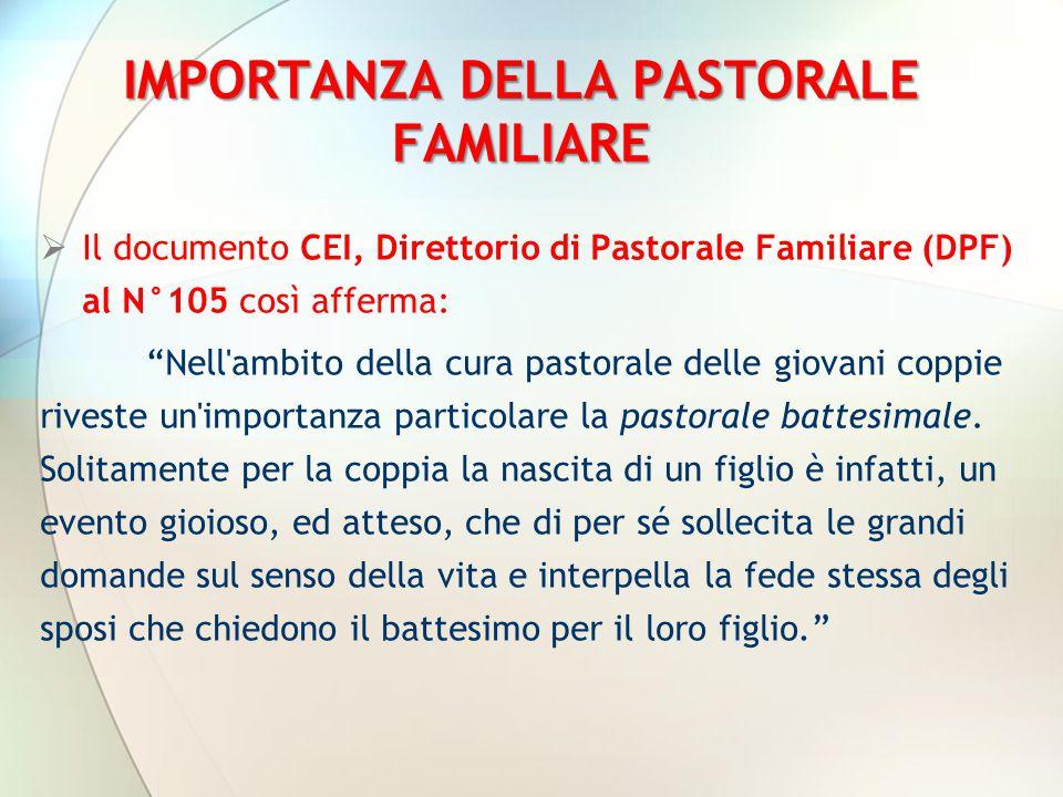 """IMPORTANZA DELLA PASTORALE FAMILIARE  Il documento CEI, Direttorio di Pastorale Familiare (DPF) al N°105 così afferma: """"Nell'ambito della cura pastor"""