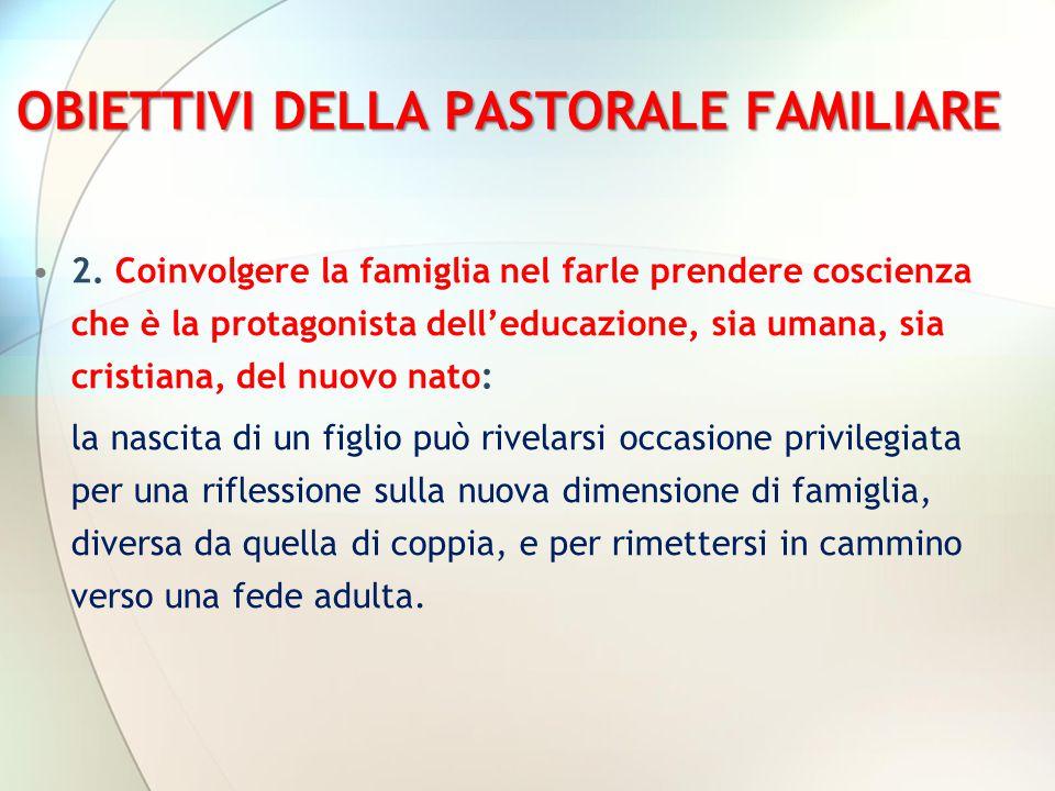 OBIETTIVI DELLA PASTORALE FAMILIARE 2. Coinvolgere la famiglia nel farle prendere coscienza che è la protagonista dell'educazione, sia umana, sia cris