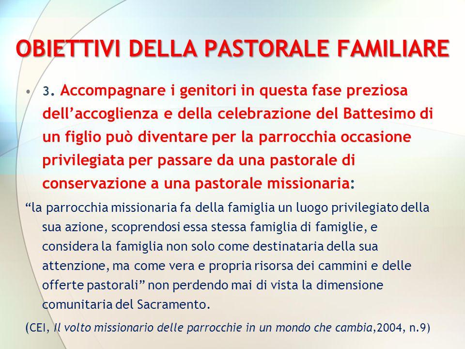 OBIETTIVI DELLA PASTORALE FAMILIARE 3. Accompagnare i genitori in questa fase preziosa dell'accoglienza e della celebrazione del Battesimo di un figli