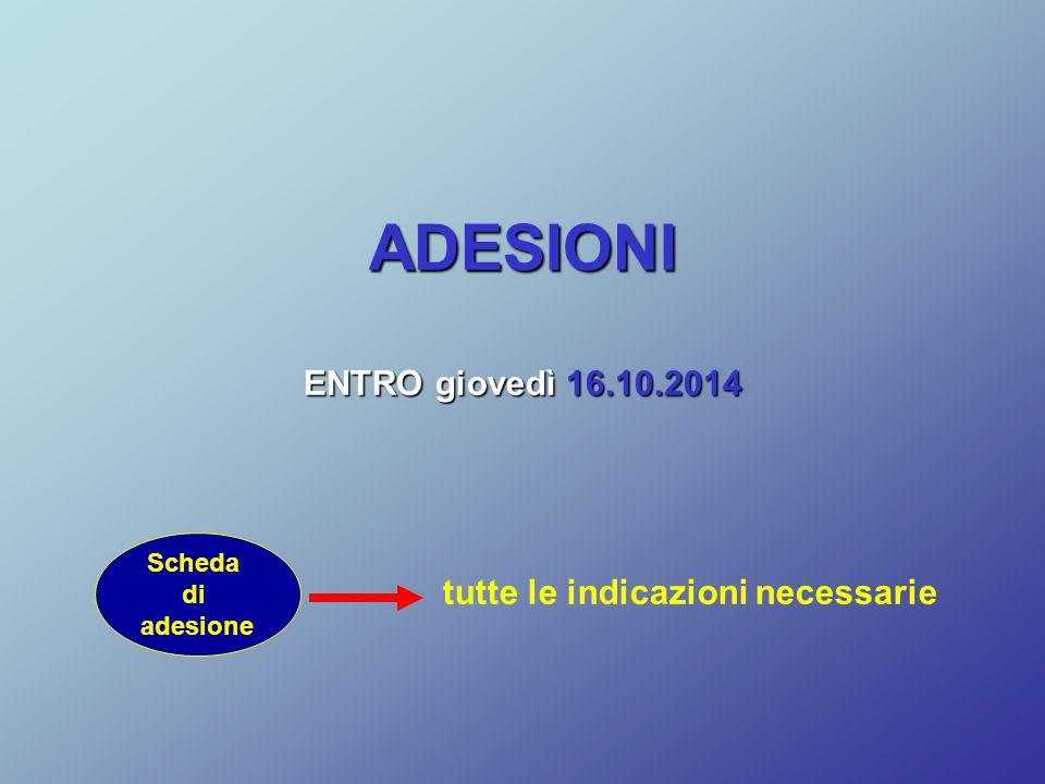ADESIONI ENTRO giovedì 16.10.2014 Scheda di adesione tutte le indicazioni necessarie