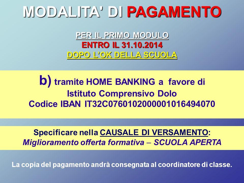 b) tramite HOME BANKING a favore di Istituto Comprensivo Dolo Codice IBAN IT32C0760102000001016494070 Specificare nella CAUSALE DI VERSAMENTO: Miglior