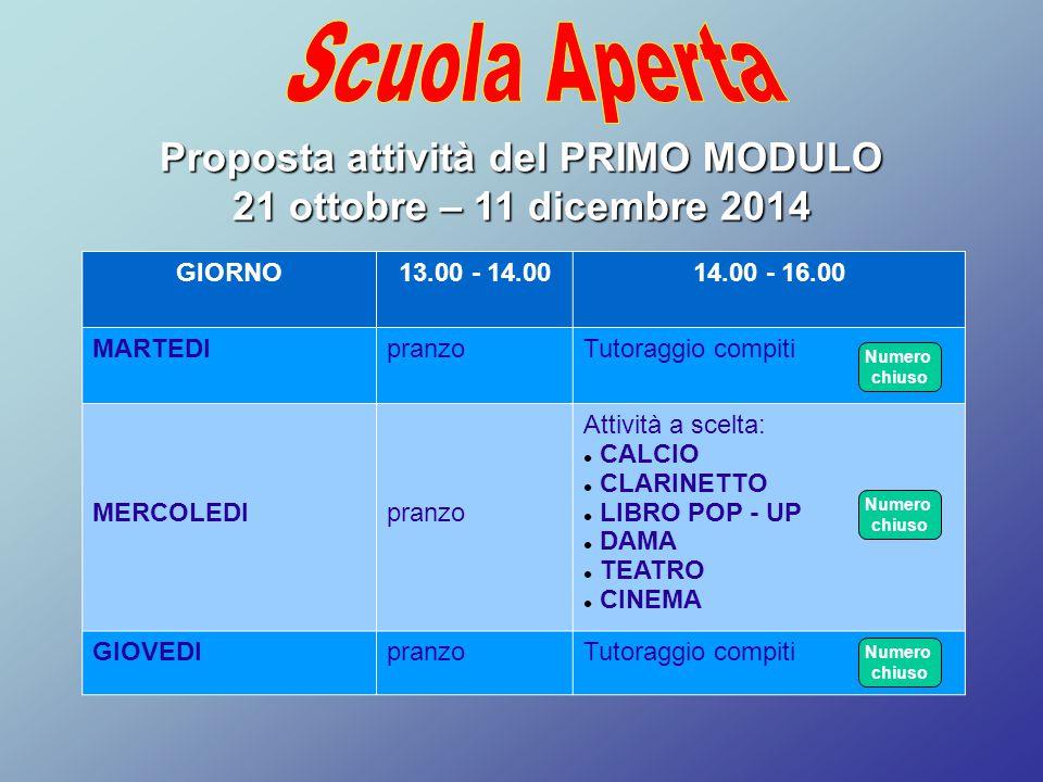 Proposta attività del PRIMO MODULO 21 ottobre – 11 dicembre 2014 GIORNO13.00 - 14.0014.00 - 16.00 MARTEDIpranzoTutoraggio compiti MERCOLEDIpranzo Atti
