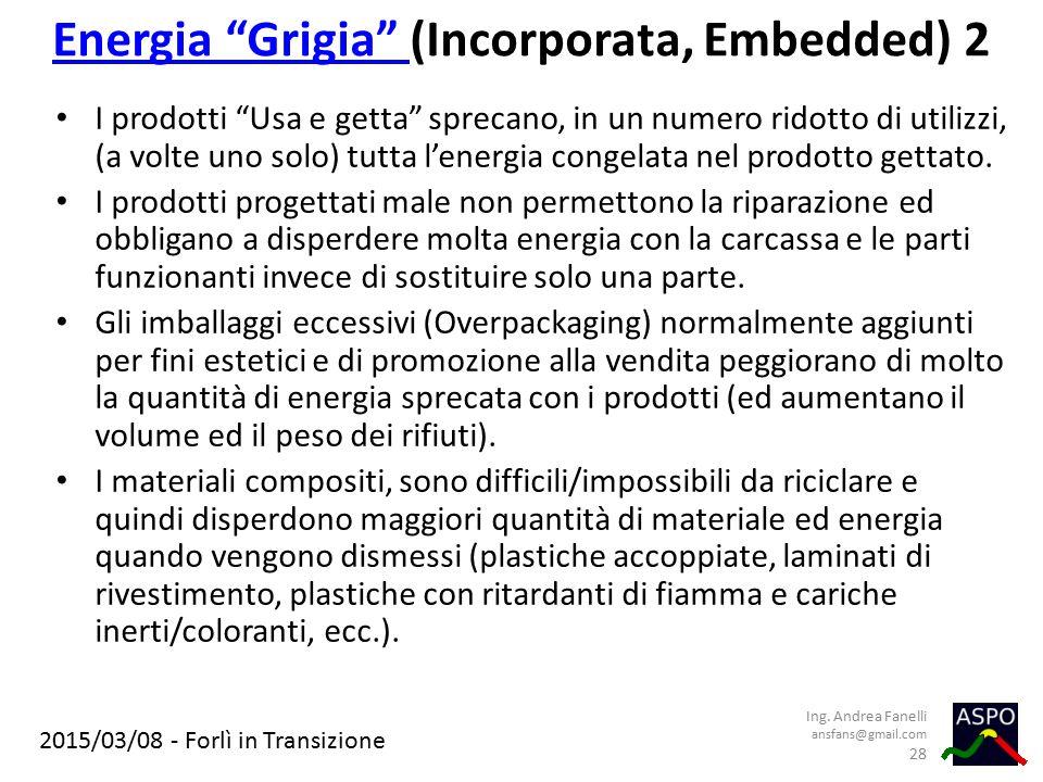 """2015/03/08 - Forlì in Transizione Energia """"Grigia"""" Energia """"Grigia"""" (Incorporata, Embedded) 2 I prodotti """"Usa e getta"""" sprecano, in un numero ridotto"""