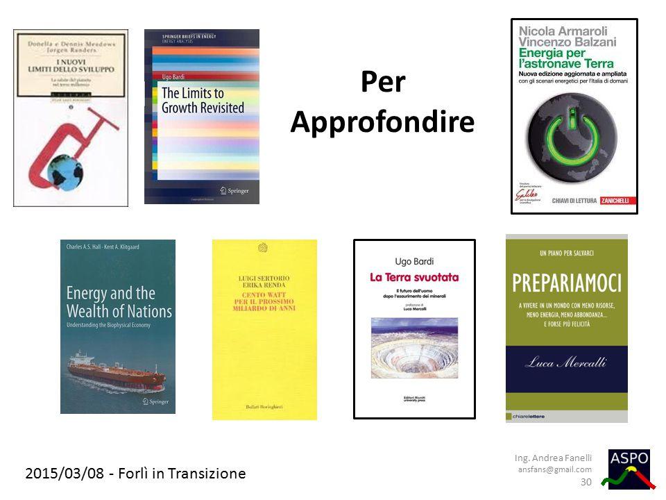 2015/03/08 - Forlì in Transizione Per Approfondire Ing. Andrea Fanelli ansfans@gmail.com 30