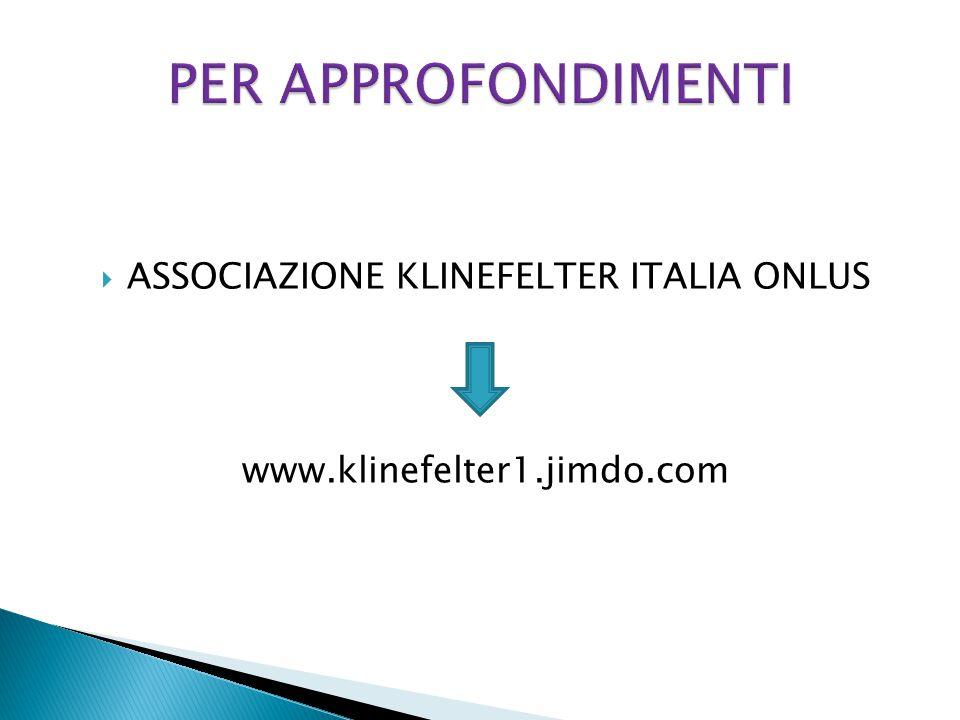  ASSOCIAZIONE KLINEFELTER ITALIA ONLUS www.klinefelter1.jimdo.com