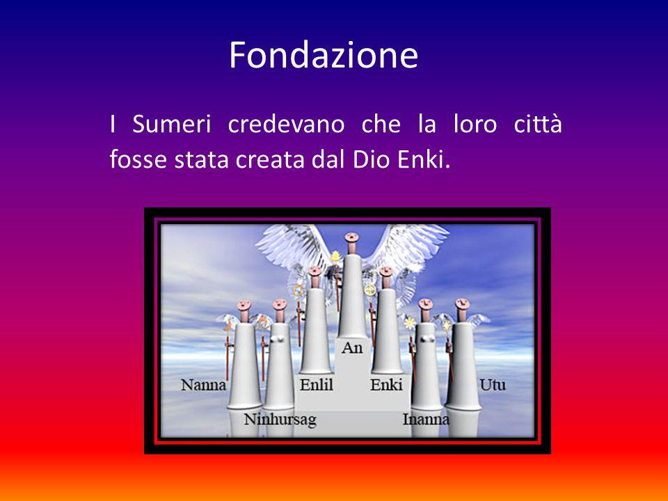 Fondazione I Sumeri credevano che la loro città fosse stata creata dal Dio Enki.