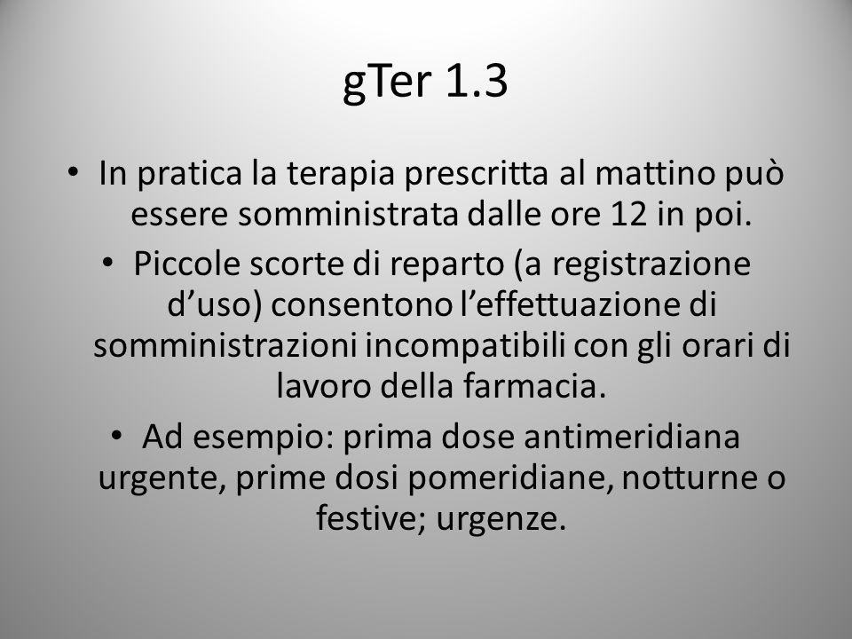 gTer 1.3 In pratica la terapia prescritta al mattino può essere somministrata dalle ore 12 in poi. Piccole scorte di reparto (a registrazione d'uso) c