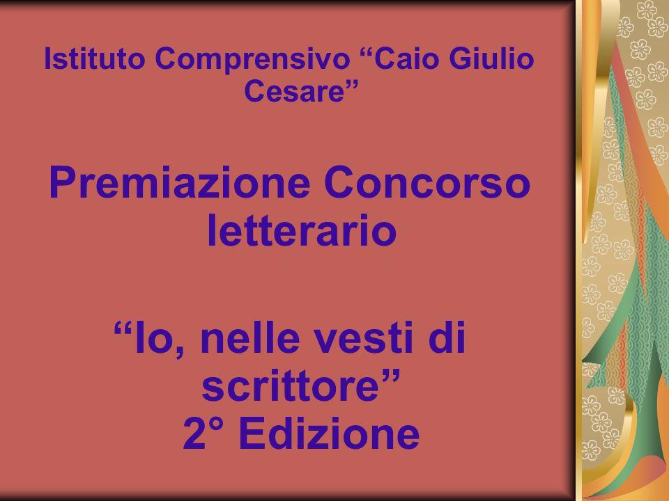 """Istituto Comprensivo """"Caio Giulio Cesare"""" Premiazione Concorso letterario """"Io, nelle vesti di scrittore"""" 2° Edizione a.s. 2013/2014"""