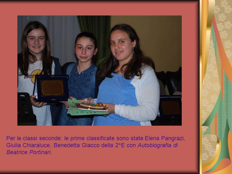 Per le classi seconde: le prime classificate sono state Elena Pangrazi, Giulia Chiaraluce, Benedetta Giacco della 2^E con Autobiografia di Beatrice Po