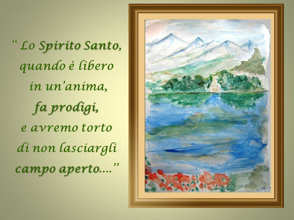 Spirito Santo '' Lo Spirito Santo non parla mai invano; l'anima è fedele se l'anima è fedele alla sua voce, progredisce progredisce a gran passi nella perfezione nella perfezione.''
