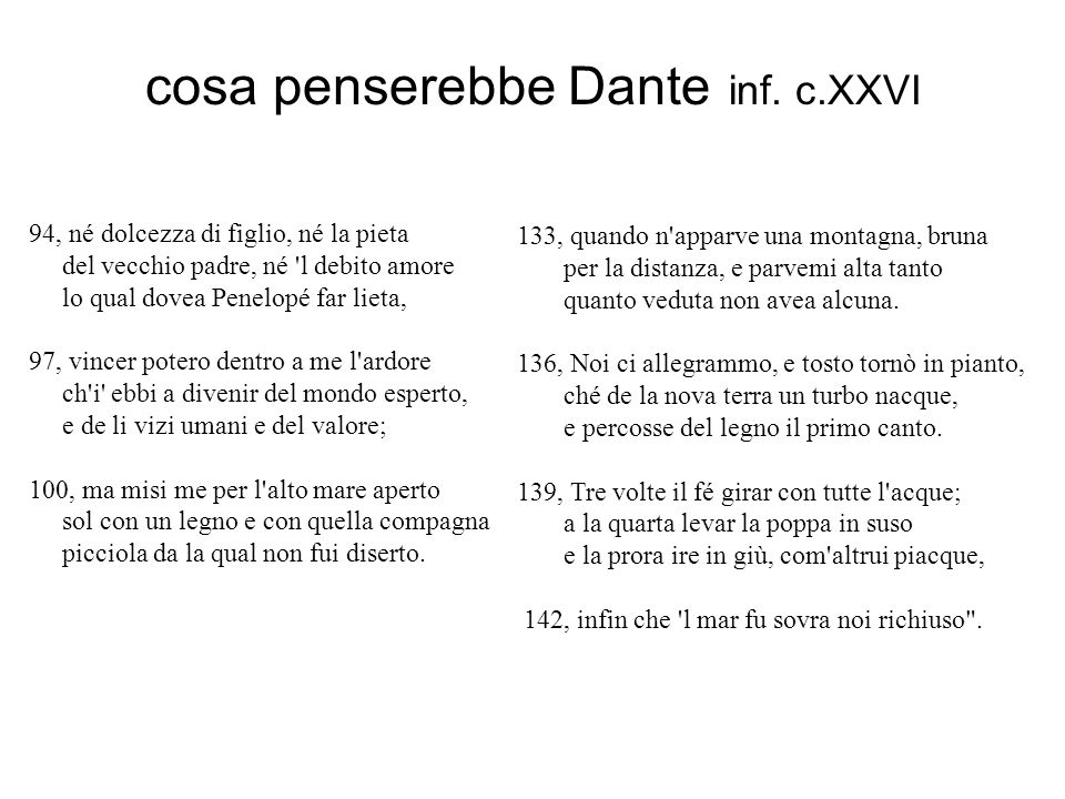 cosa penserebbe Dante inf. c.XXVI 94, né dolcezza di figlio, né la pieta del vecchio padre, né 'l debito amore lo qual dovea Penelopé far lieta, 97, v