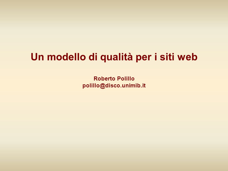 Un modello di qualità per i siti web Roberto Polillo polillo@disco.unimib.it