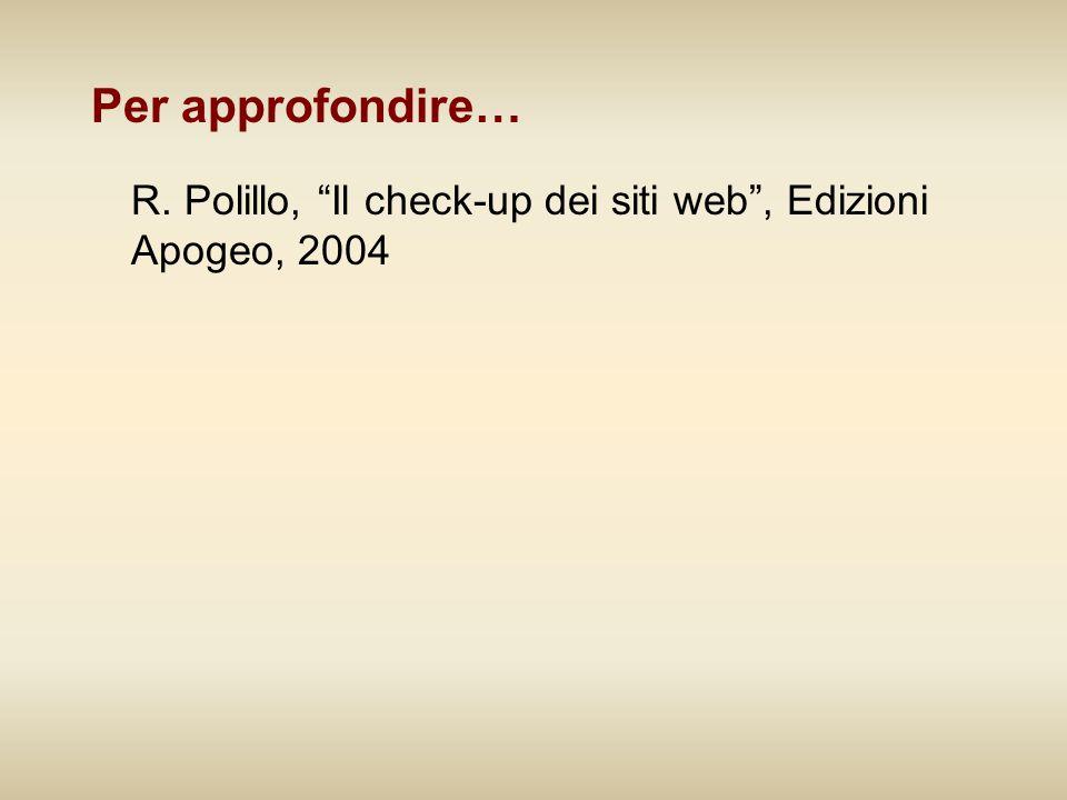 """Per approfondire… R. Polillo, """"Il check-up dei siti web"""", Edizioni Apogeo, 2004"""