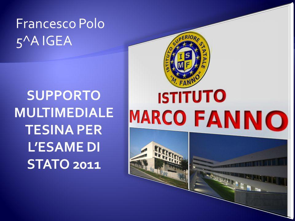 SUPPORTO MULTIMEDIALE TESINA PER L'ESAME DI STATO 2011 Francesco Polo 5^A IGEA