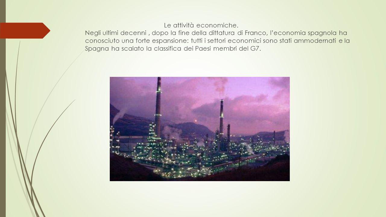Le attività economiche. Negli ultimi decenni, dopo la fine della dittatura di Franco, l'economia spagnola ha conosciuto una forte espansione: tutti i