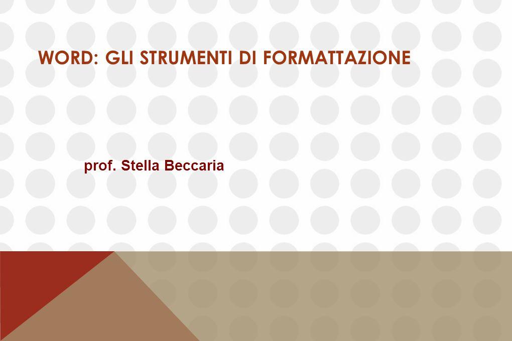 WORD: GLI STRUMENTI DI FORMATTAZIONE prof. Stella Beccaria