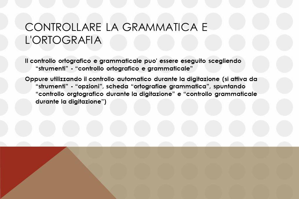 """CONTROLLARE LA GRAMMATICA E L'ORTOGRAFIA Il controllo ortografico e grammaticale puo' essere eseguito scegliendo """"strumenti"""" - """"controllo ortografico"""