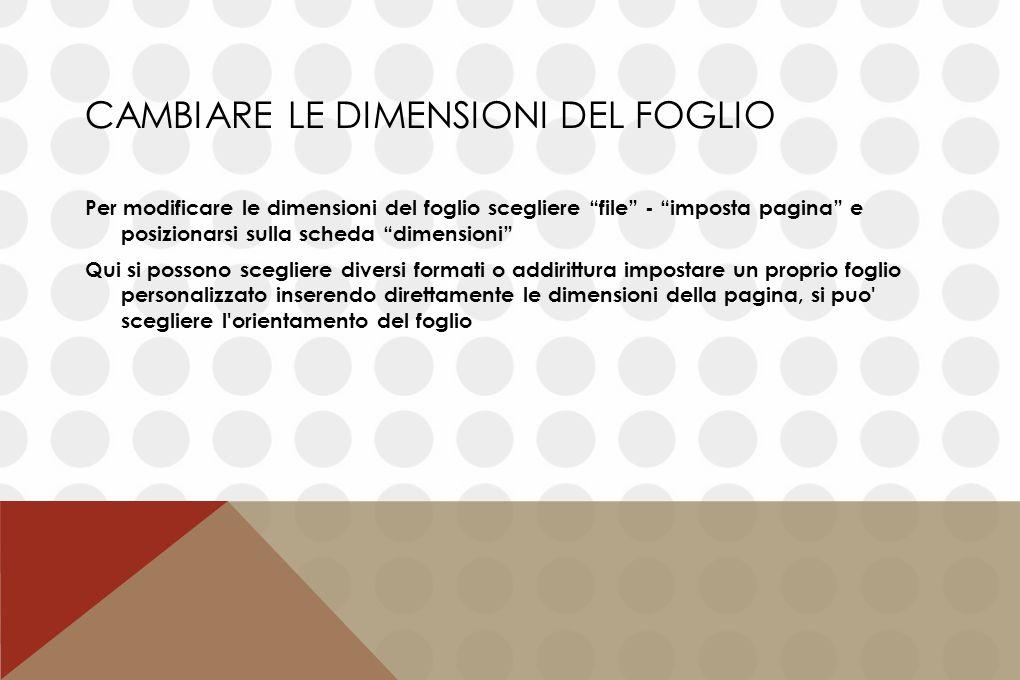 """CAMBIARE LE DIMENSIONI DEL FOGLIO Per modificare le dimensioni del foglio scegliere """"file"""" - """"imposta pagina"""" e posizionarsi sulla scheda """"dimensioni"""""""