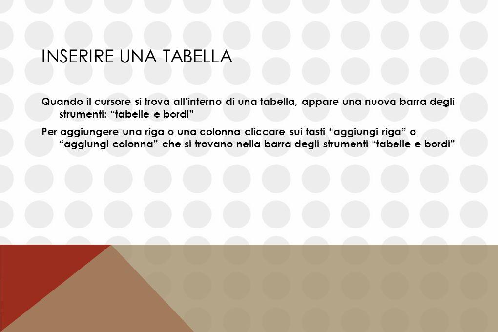 """INSERIRE UNA TABELLA Quando il cursore si trova all'interno di una tabella, appare una nuova barra degli strumenti: """"tabelle e bordi"""" Per aggiungere u"""