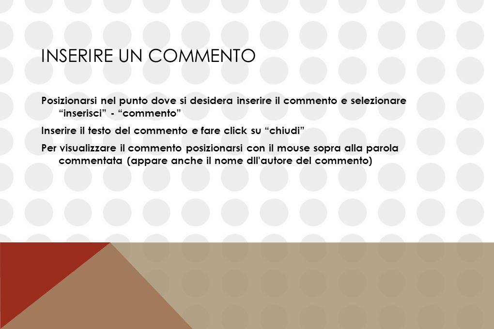 """INSERIRE UN COMMENTO Posizionarsi nel punto dove si desidera inserire il commento e selezionare """"inserisci"""" - """"commento"""" Inserire il testo del comment"""