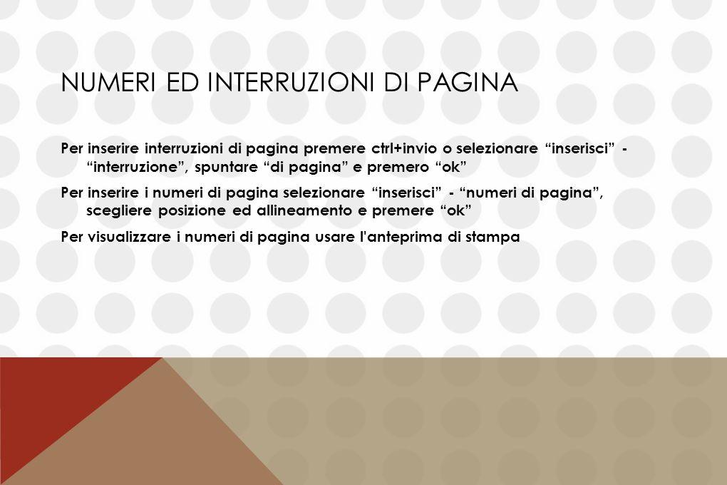 """NUMERI ED INTERRUZIONI DI PAGINA Per inserire interruzioni di pagina premere ctrl+invio o selezionare """"inserisci"""" - """"interruzione"""", spuntare """"di pagin"""