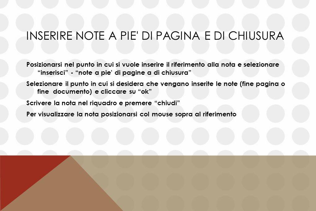 """INSERIRE NOTE A PIE' DI PAGINA E DI CHIUSURA Posizionarsi nel punto in cui si vuole inserire il riferimento alla nota e selezionare """"inserisci"""" - """"not"""