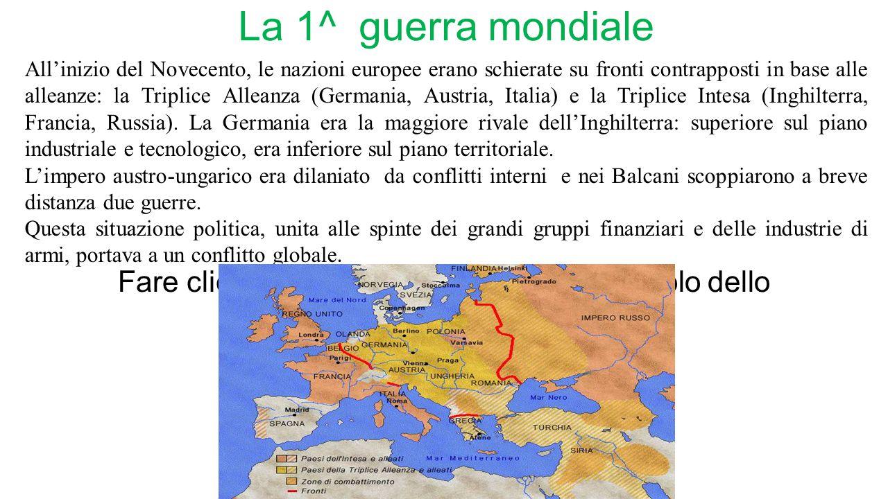 Fare clic per modificare lo stile del sottotitolo dello schema La 1^ guerra mondiale All'inizio del Novecento, le nazioni europee erano schierate su fronti contrapposti in base alle alleanze: la Triplice Alleanza (Germania, Austria, Italia) e la Triplice Intesa (Inghilterra, Francia, Russia).