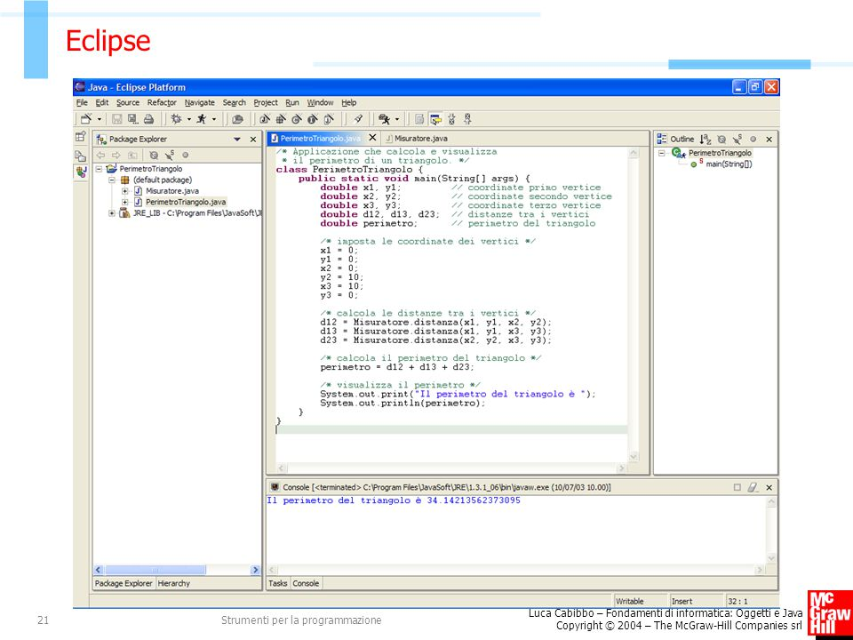 Luca Cabibbo – Fondamenti di informatica: Oggetti e Java Copyright © 2004 – The McGraw-Hill Companies srl Strumenti per la programmazione21 Eclipse