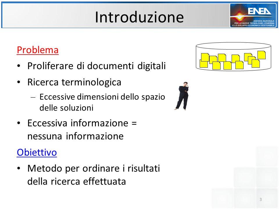 Introduzione Problema Proliferare di documenti digitali Ricerca terminologica – Eccessive dimensioni dello spazio delle soluzioni Eccessiva informazione = nessuna informazione Obiettivo Metodo per ordinare i risultati della ricerca effettuata 3