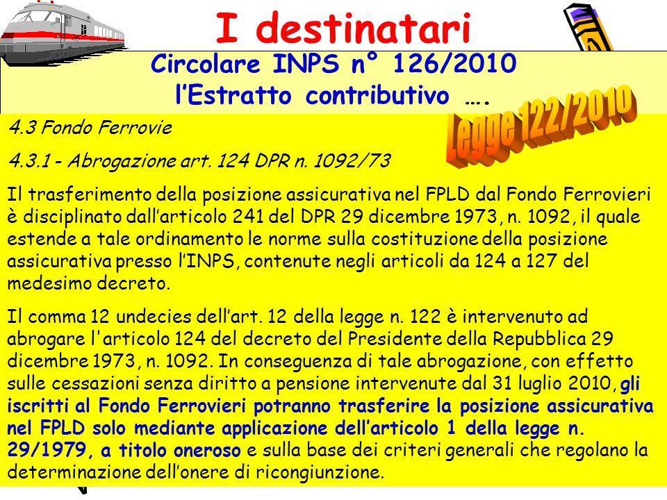 10 Circolare INPS n° 126/2010 l'Estratto contributivo …. I destinatari 4.3 Fondo Ferrovie 4.3.1 - Abrogazione art. 124 DPR n. 1092/73 Il trasferimento