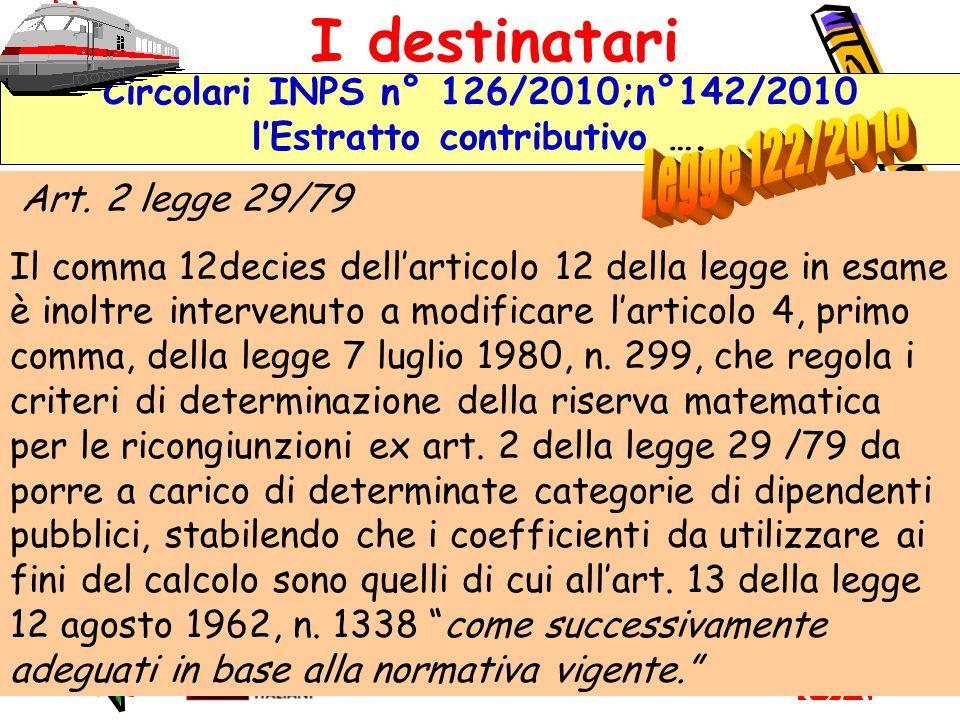 11 Circolari INPS n° 126/2010;n°142/2010 l'Estratto contributivo …. I destinatari Art. 2 legge 29/79 Il comma 12decies dell'articolo 12 della legge in