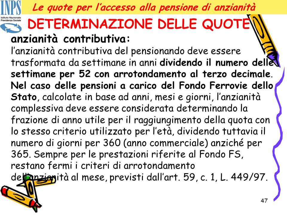 47 www.inca.it La riforma della previdenzaLe quote per l'accesso alla pensione di anzianità DETERMINAZIONE DELLE QUOTE anzianità contributiva: l'anzia