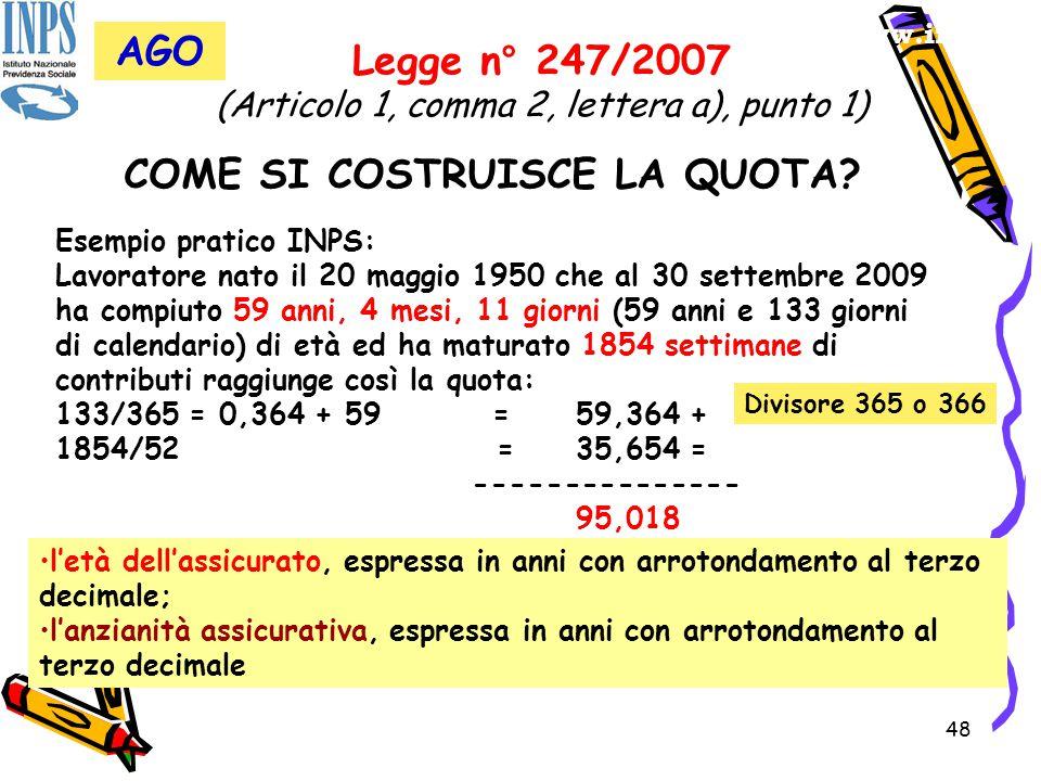 48 www.inca.it Legge n° 247/2007 (Articolo 1, comma 2, lettera a), punto 1) COME SI COSTRUISCE LA QUOTA? Esempio pratico INPS: Lavoratore nato il 20 m