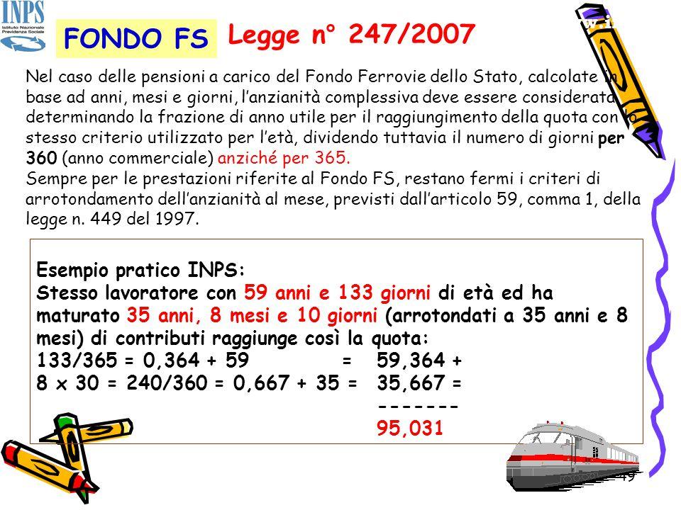 49 www.inca.it Legge n° 247/2007 Nel caso delle pensioni a carico del Fondo Ferrovie dello Stato, calcolate in base ad anni, mesi e giorni, l'anzianit