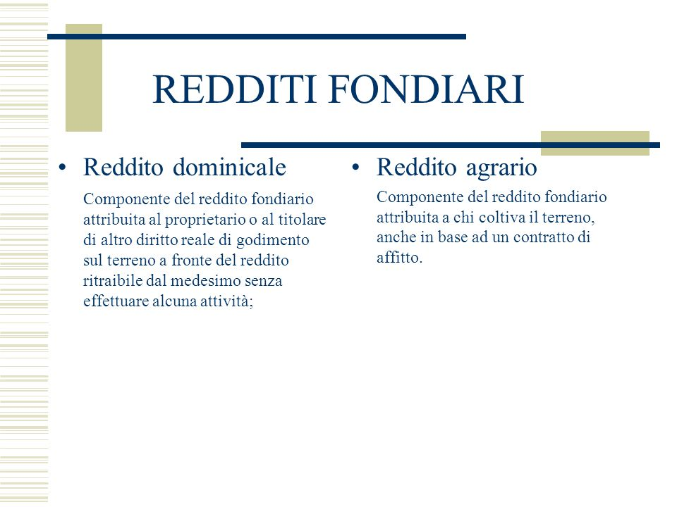 REDDITI FONDIARI Reddito dominicale Componente del reddito fondiario attribuita al proprietario o al titolare di altro diritto reale di godimento sul