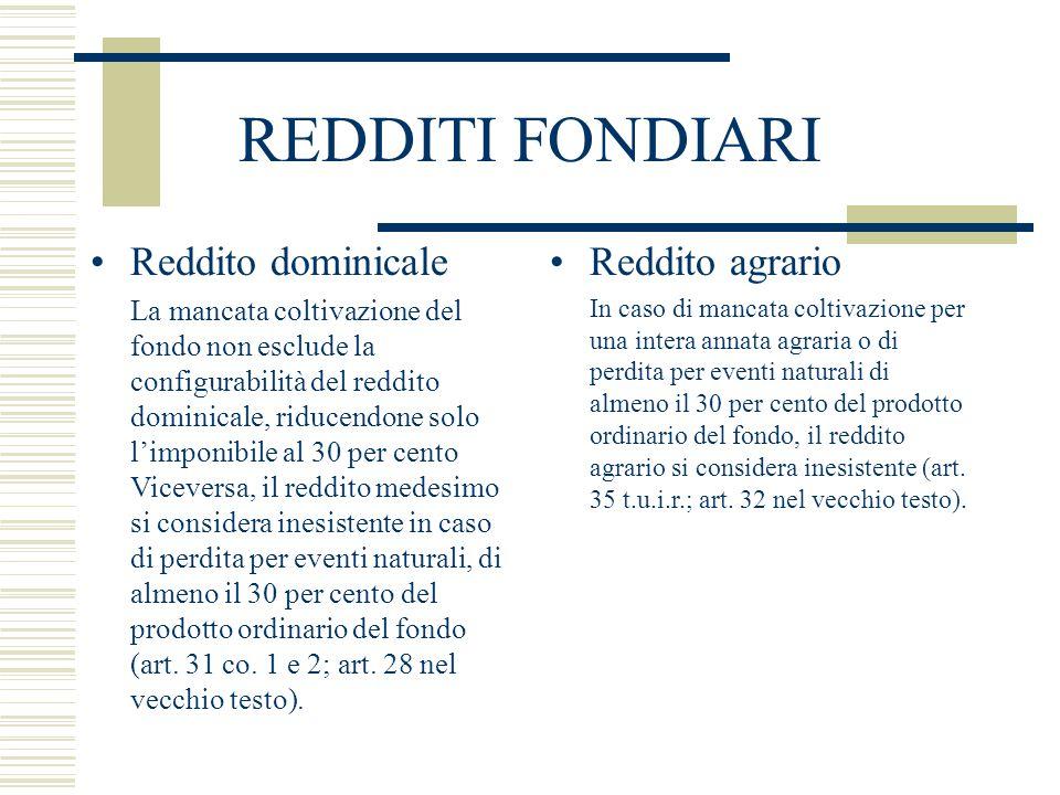 REDDITI FONDIARI Reddito dominicale La mancata coltivazione del fondo non esclude la configurabilità del reddito dominicale, riducendone solo l'imponi