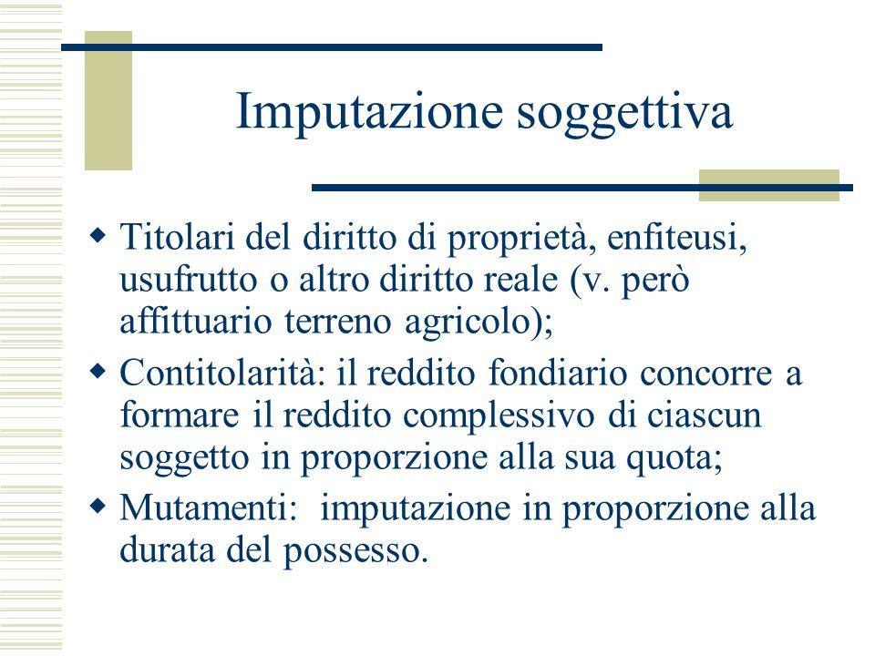 Imputazione soggettiva  Titolari del diritto di proprietà, enfiteusi, usufrutto o altro diritto reale (v. però affittuario terreno agricolo);  Conti