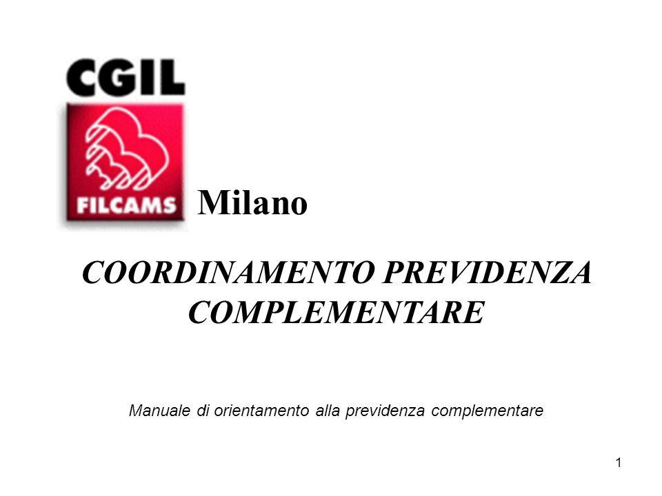 1 COORDINAMENTO PREVIDENZA COMPLEMENTARE Manuale di orientamento alla previdenza complementare Milano