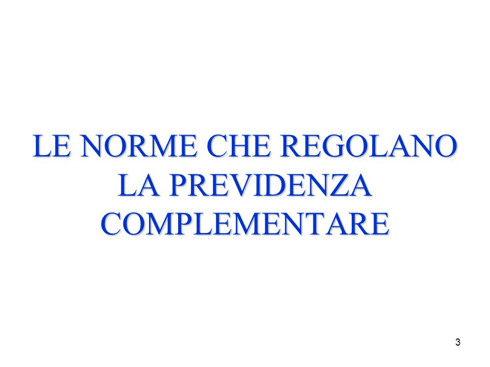 3 LE NORME CHE REGOLANO LA PREVIDENZA COMPLEMENTARE