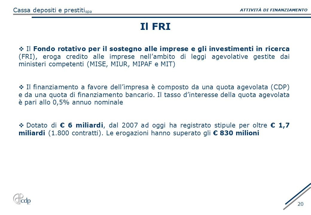 spa Cassa depositi e prestiti 20 Il FRI  Il Fondo rotativo per il sostegno alle imprese e gli investimenti in ricerca (FRI), eroga credito alle impre