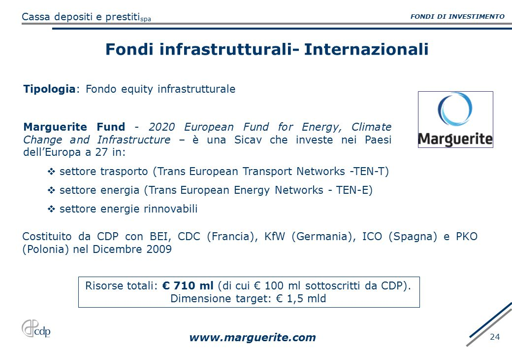 spa Cassa depositi e prestiti 24 Fondi infrastrutturali- Internazionali Costituito da CDP con BEI, CDC (Francia), KfW (Germania), ICO (Spagna) e PKO (