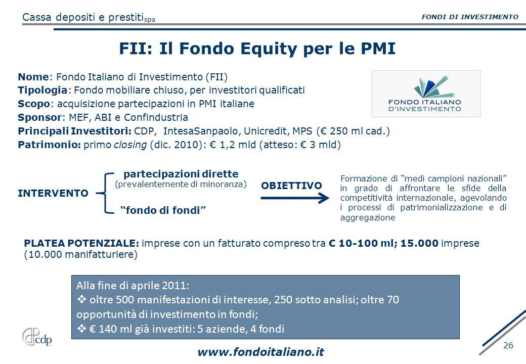 spa Cassa depositi e prestiti 26 FII: Il Fondo Equity per le PMI Nome: Fondo Italiano di Investimento (FII) Tipologia: Fondo mobiliare chiuso, per inv