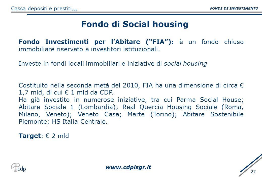 """spa Cassa depositi e prestiti 27 FONDI DI INVESTIMENTO Fondo di Social housing Fondo Investimenti per l'Abitare (""""FIA""""): è un fondo chiuso immobiliare"""