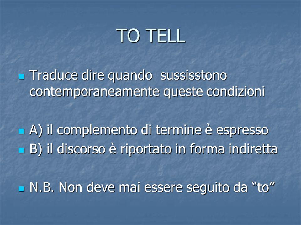 DIRE Per tradurlo si usano due modi: Per tradurlo si usano due modi: To tell – told - told To tell – told - told To say - said - said To say - said -