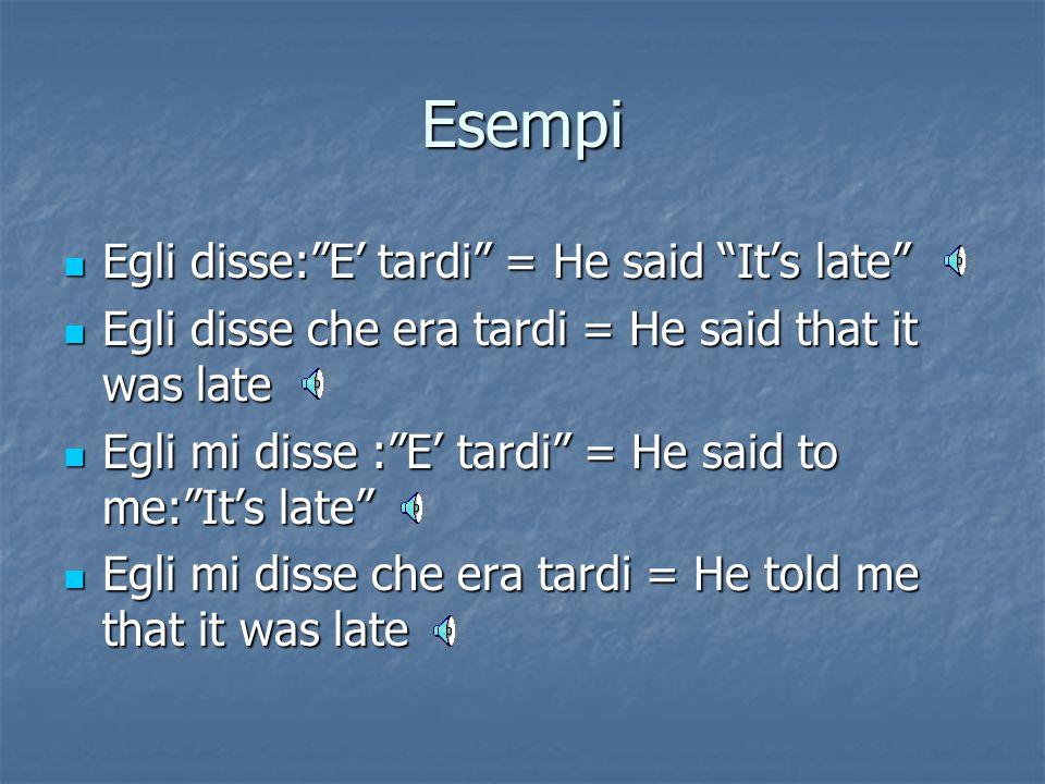 TO SAY Si usa negli altri casi, quando non è espresso il complemento di termine e nel discorso diretto. Si usa negli altri casi, quando non è espresso